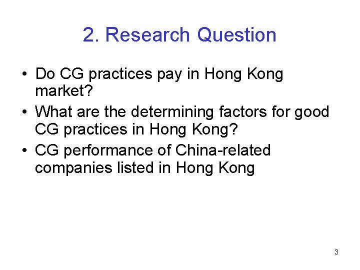 2. Research Question • Do CG practices pay in Hong Kong market? • What