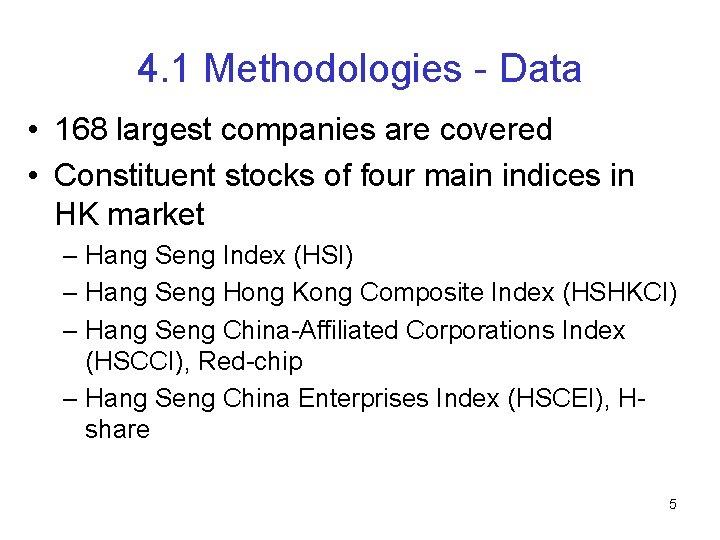 4. 1 Methodologies - Data • 168 largest companies are covered • Constituent stocks