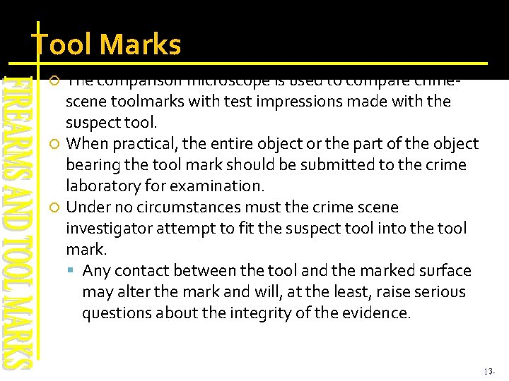 Tool Marks The comparison microscope is used to compare crimescene toolmarks with test impressions