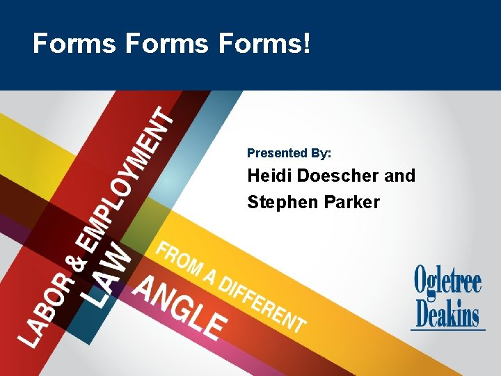 Goes Here Forms Title Forms! Presented By: Heidi Doescher and Stephen Parker