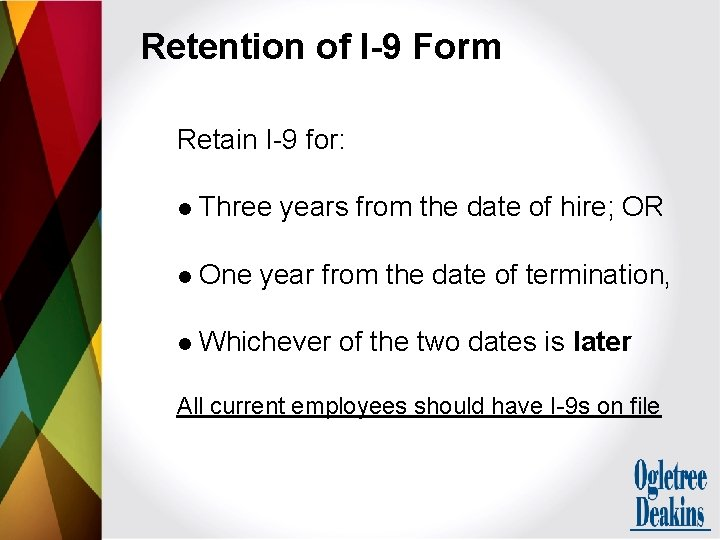 Retention of I-9 Form Retain I-9 for: l Three years from the date of