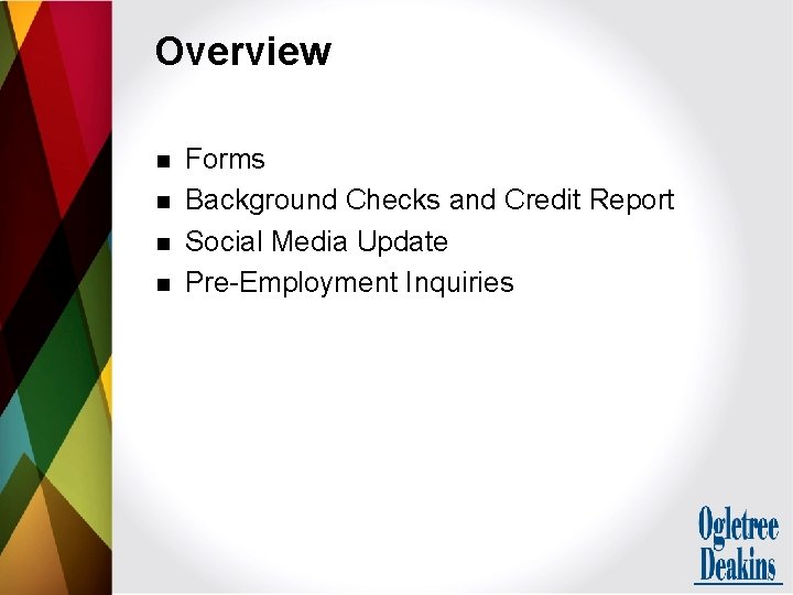 Overview n n Forms Background Checks and Credit Report Social Media Update Pre-Employment Inquiries