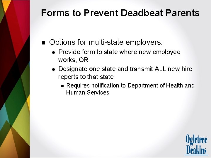 Forms to Prevent Deadbeat Parents n Options for multi-state employers: l l Provide form