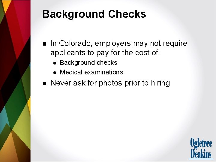 Background Checks n In Colorado, employers may not require applicants to pay for the