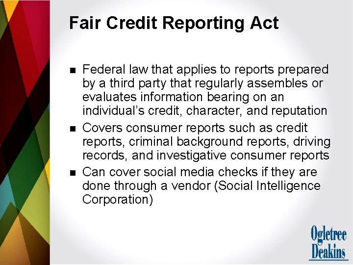 Fair Credit Reporting Act n n n Federal law that applies to reports prepared