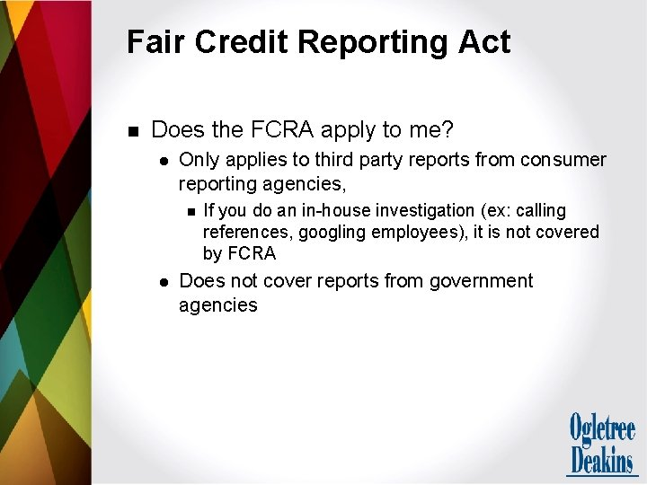 Fair Credit Reporting Act n Does the FCRA apply to me? l Only applies