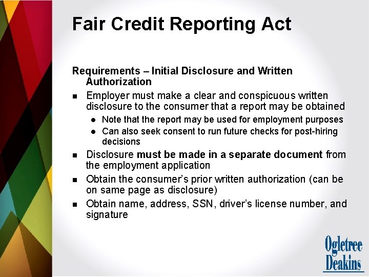 Fair Credit Reporting Act Requirements – Initial Disclosure and Written Authorization n Employer must