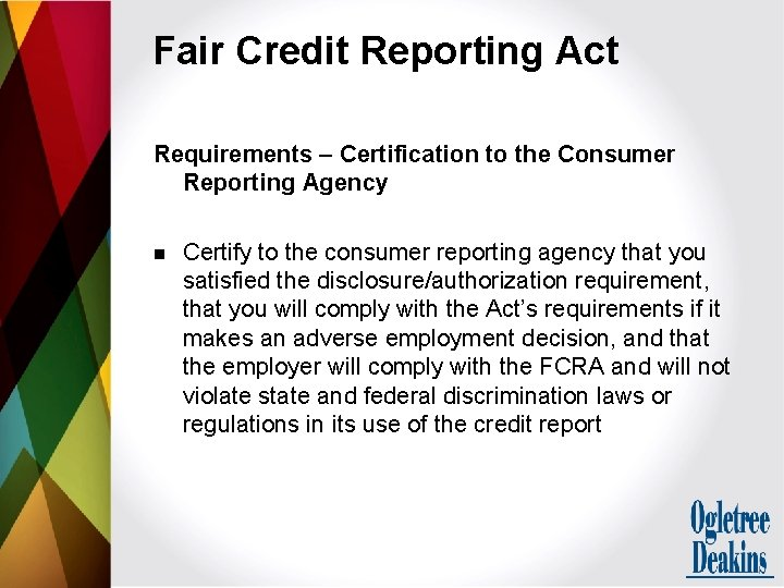 Fair Credit Reporting Act Requirements – Certification to the Consumer Reporting Agency n Certify