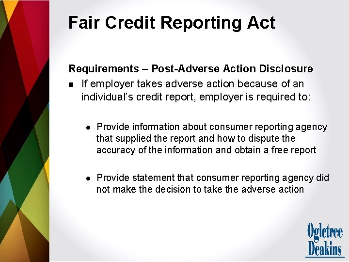 Fair Credit Reporting Act Requirements – Post-Adverse Action Disclosure n If employer takes adverse