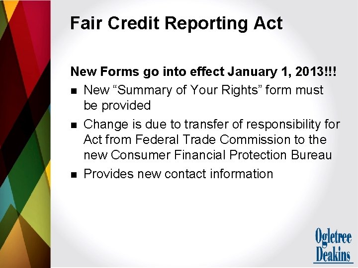 Fair Credit Reporting Act New Forms go into effect January 1, 2013!!! n New