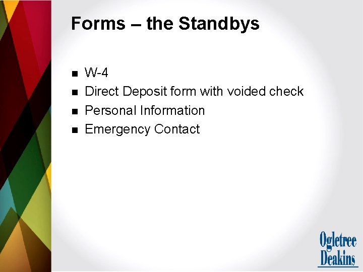Forms – the Standbys n n W-4 Direct Deposit form with voided check Personal