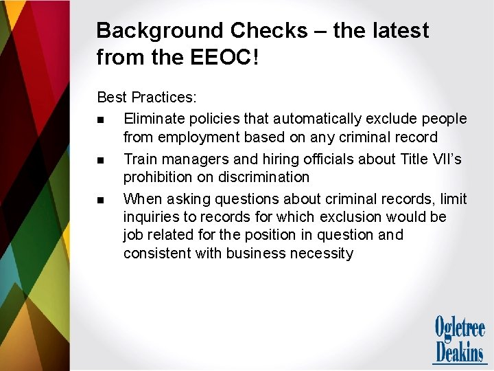 Background Checks – the latest from the EEOC! Best Practices: n Eliminate policies that