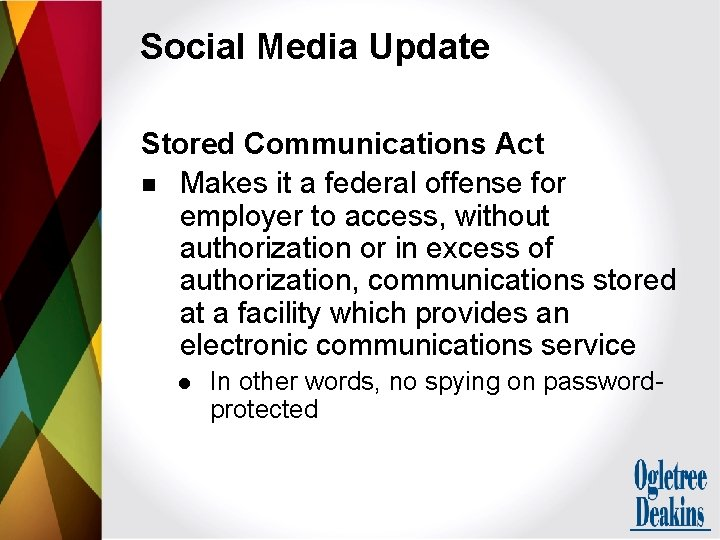 Social Media Update Stored Communications Act n Makes it a federal offense for employer