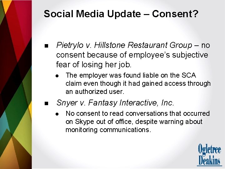 Social Media Update – Consent? n Pietrylo v. Hillstone Restaurant Group – no consent