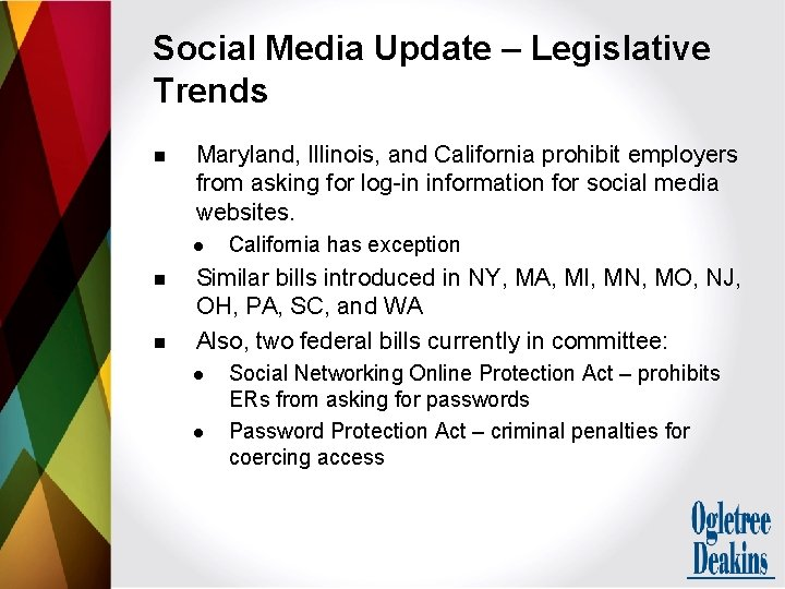 Social Media Update – Legislative Trends n Maryland, Illinois, and California prohibit employers from