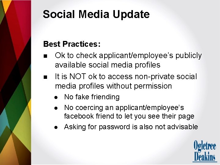 Social Media Update Best Practices: n Ok to check applicant/employee's publicly available social media