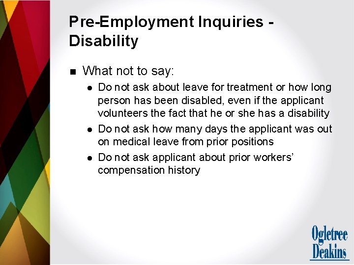 Pre-Employment Inquiries Disability n What not to say: l l l Do not ask
