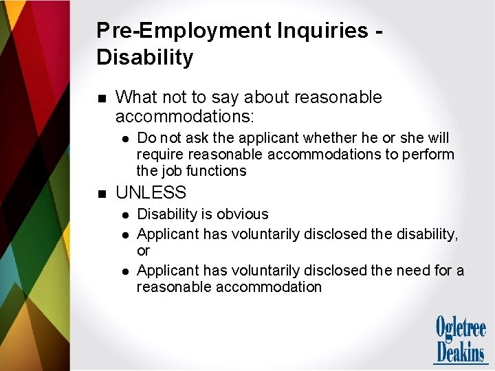 Pre-Employment Inquiries Disability n What not to say about reasonable accommodations: l n Do