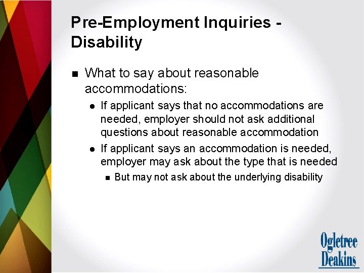 Pre-Employment Inquiries Disability n What to say about reasonable accommodations: l l If applicant