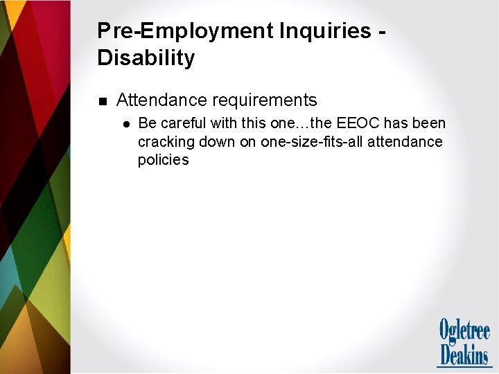 Pre-Employment Inquiries Disability n Attendance requirements l Be careful with this one…the EEOC has
