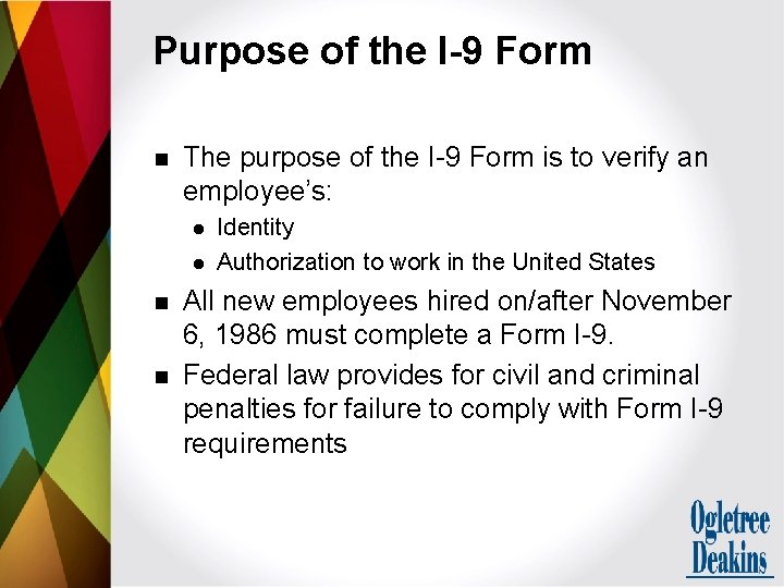 Purpose of the I-9 Form n The purpose of the I-9 Form is to