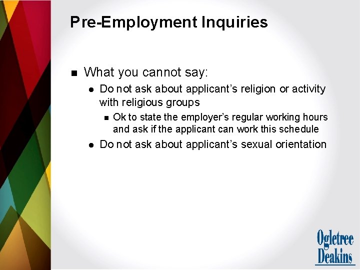 Pre-Employment Inquiries n What you cannot say: l Do not ask about applicant's religion