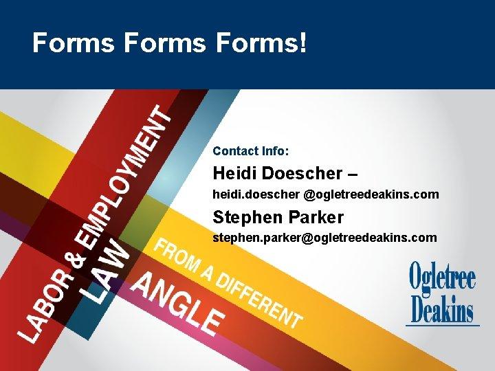 Goes Here Forms Title Forms! Contact Info: Heidi Doescher – heidi. doescher @ogletreedeakins. com