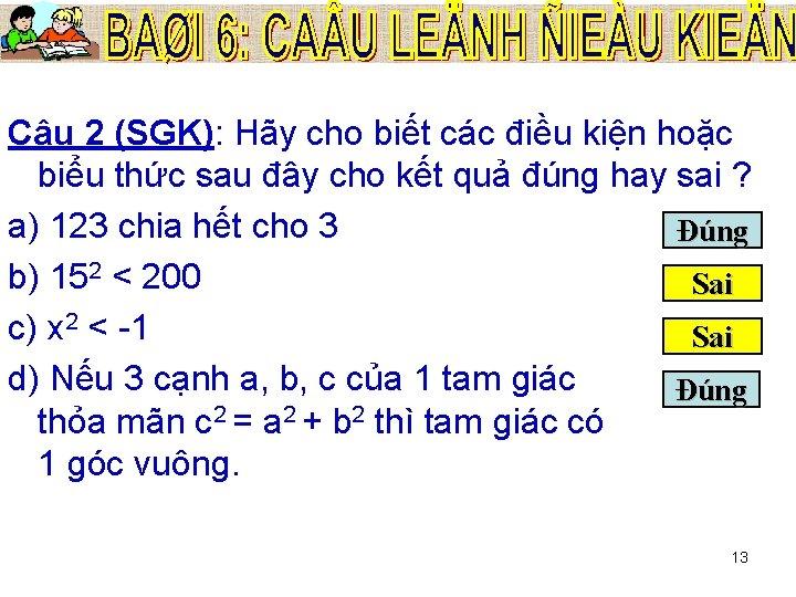 Câu 2 (SGK): Hãy cho biết các điều kiện hoặc biểu thức sau đây