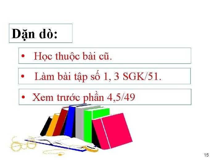 Dặn dò: • Học thuộc bài cũ. • Làm bài tập số 1, 3
