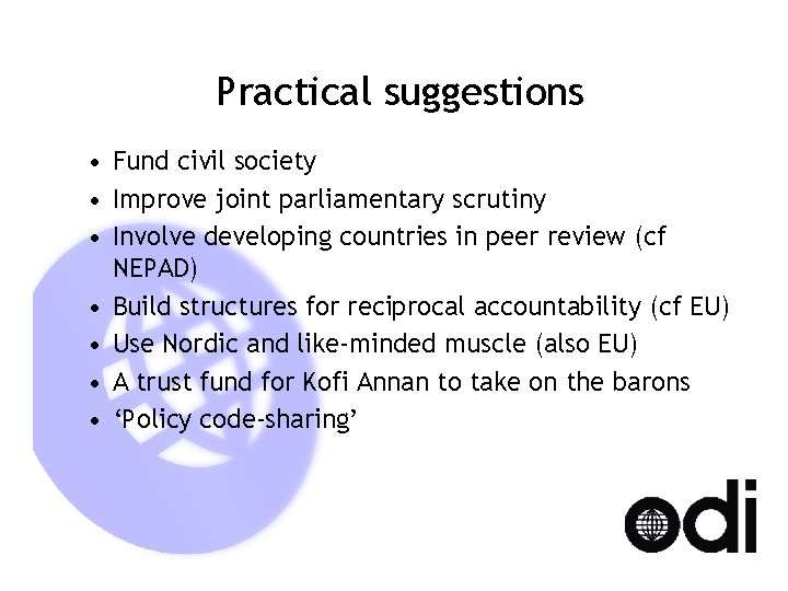 Practical suggestions • Fund civil society • Improve joint parliamentary scrutiny • Involve developing