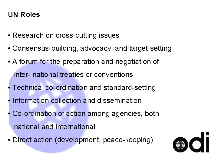 UN Roles • Research on cross-cutting issues • Consensus-building, advocacy, and target-setting • A