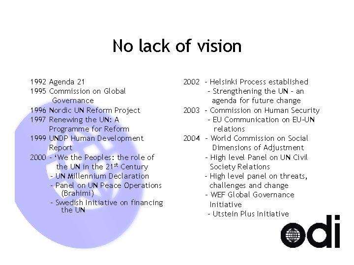 No lack of vision 1992 Agenda 21 1995 Commission on Global Governance 1996 Nordic