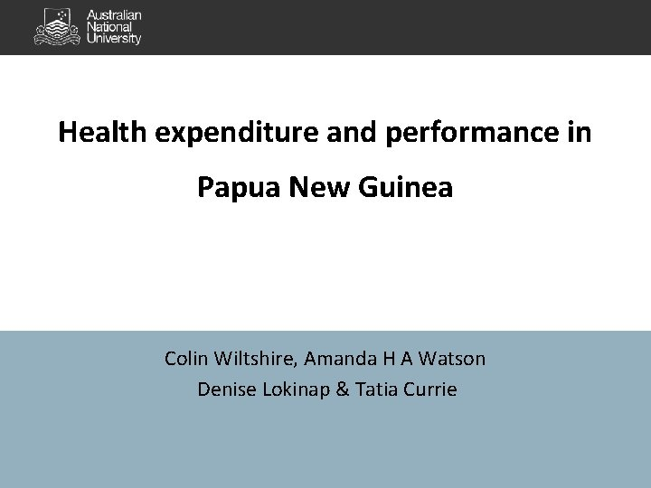 Health expenditure and performance in Papua New Guinea Colin Wiltshire, Amanda H A Watson