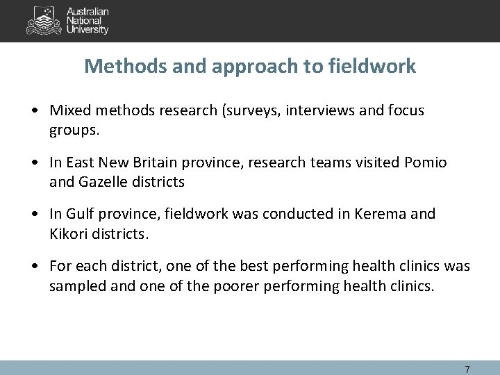 Methods and approach to fieldwork • Mixed methods research (surveys, interviews and focus groups.