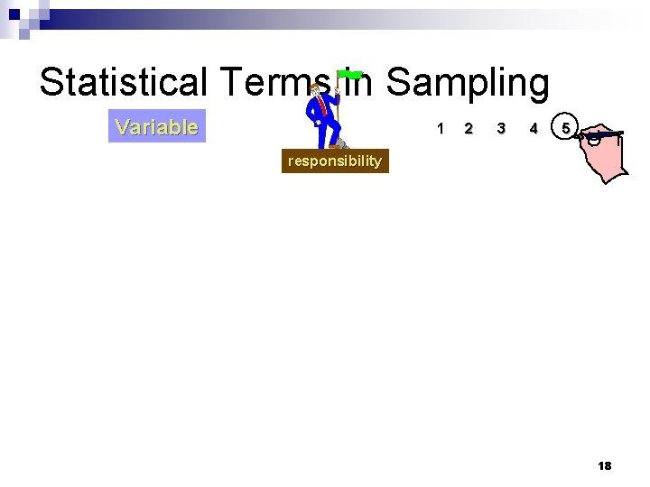 Statistical Terms in Sampling Variable 1 2 3 4 5 responsibility 18