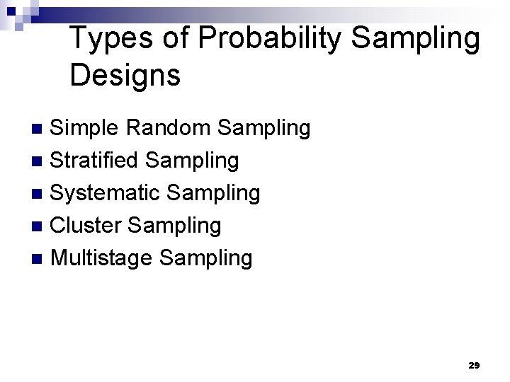 Types of Probability Sampling Designs Simple Random Sampling n Stratified Sampling n Systematic Sampling