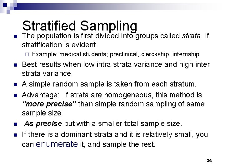 n Stratified Sampling The population is first divided into groups called strata. If stratification