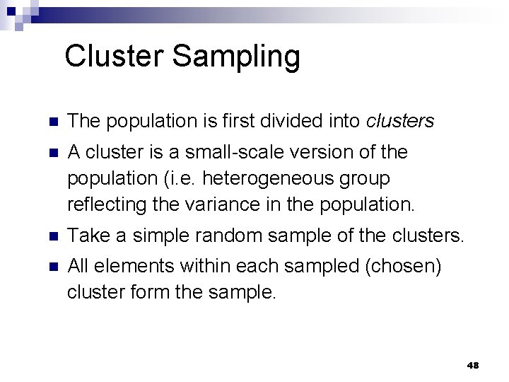 Cluster Sampling n The population is first divided into clusters n A cluster is