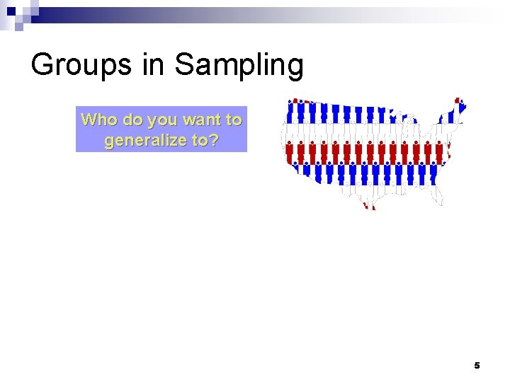 Groups in Sampling Who do you want to generalize to? 5