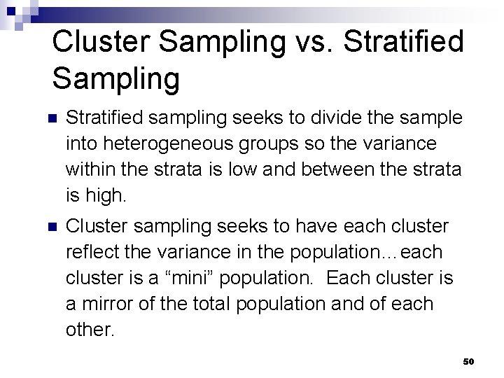 Cluster Sampling vs. Stratified Sampling n Stratified sampling seeks to divide the sample into