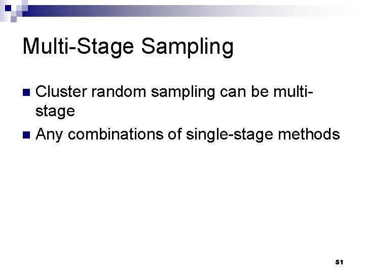 Multi-Stage Sampling Cluster random sampling can be multistage n Any combinations of single-stage methods