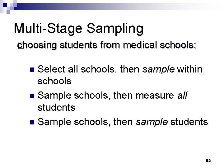 Multi-Stage Sampling choosing � choosing students from medical schools: Select all schools, then sample