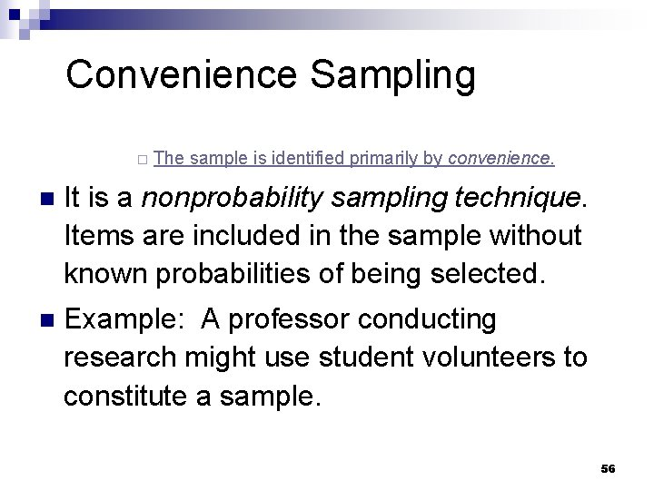 Convenience Sampling ¨ The sample is identified primarily by convenience. n It is a