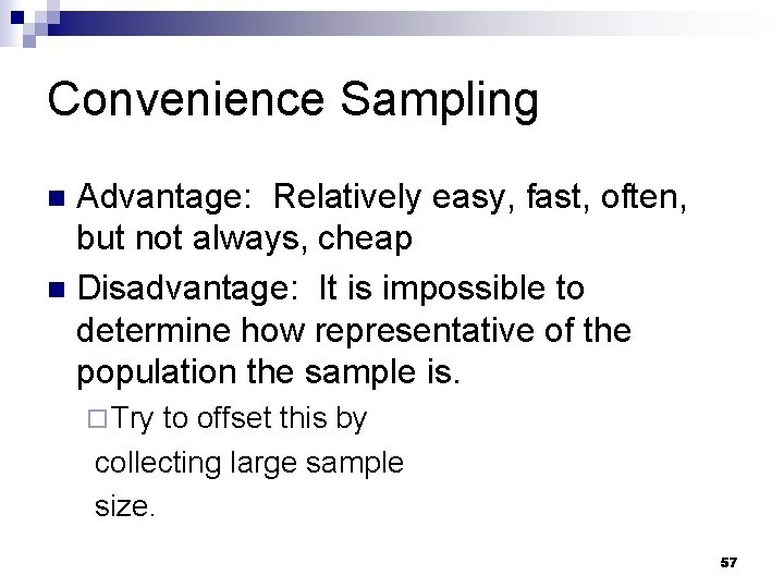 Convenience Sampling Advantage: Relatively easy, fast, often, but not always, cheap n Disadvantage: It