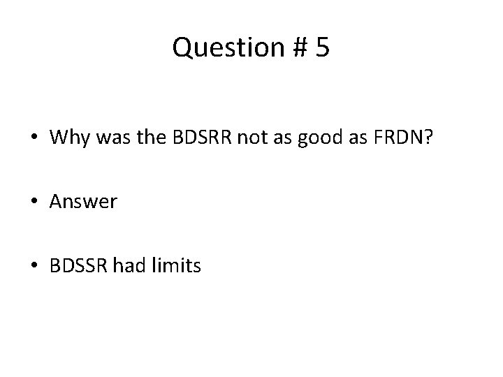 Question # 5 • Why was the BDSRR not as good as FRDN? •