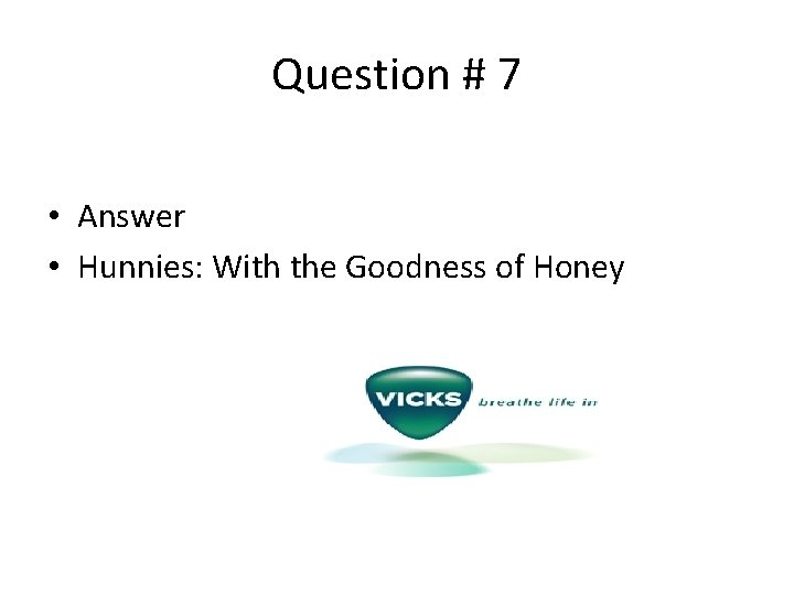Question # 7 • Answer • Hunnies: With the Goodness of Honey