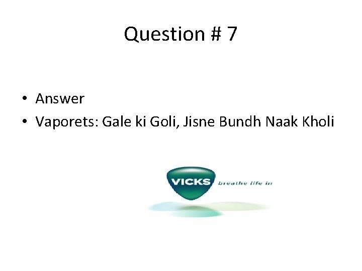 Question # 7 • Answer • Vaporets: Gale ki Goli, Jisne Bundh Naak Kholi