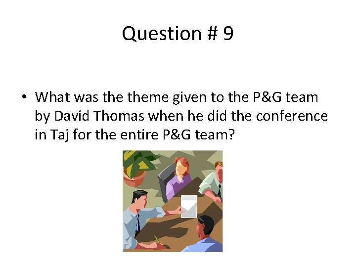 Question # 9 • What was theme given to the P&G team by David