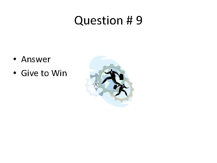 Question # 9 • Answer • Give to Win