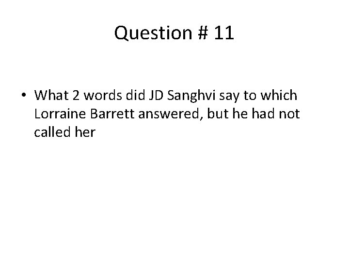 Question # 11 • What 2 words did JD Sanghvi say to which Lorraine